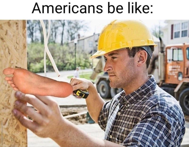 Hard hat - Americans be like: