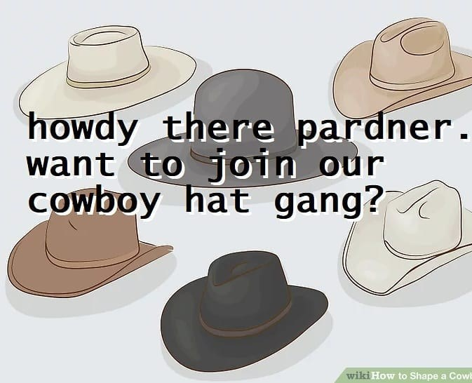 Clothing - howdy want to join our cowboy hat gang? there pardner. wiki How to Shape a Cowb