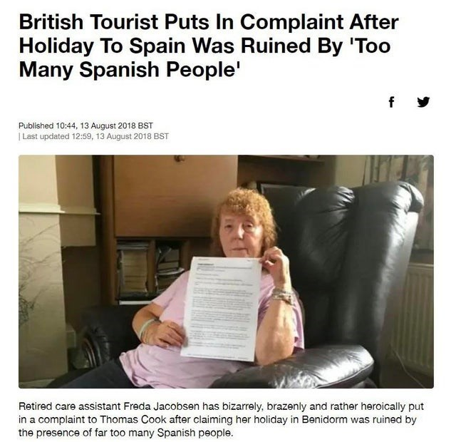 Facial expression - British Tourist Puts In Complaint After Holiday To Spain Was Ruined By 'Too Many Spanish People' f Published 10:44, 13 August 2018 BST | Last updated 12:59, 13 August 2018 BST Retired care assistant Freda Jacobsen has bizarrely, brazenly and rather heroically put in a complaint to Thomas Cook after claiming her holiday in Benidorm was ruined by the presence of far too many Spanish people.