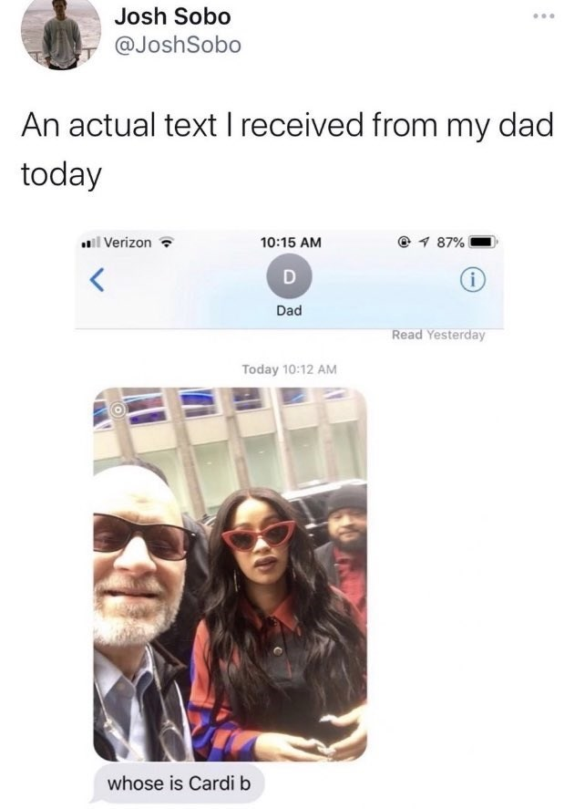Product - Josh Sobo ... @JoshSobo An actual text I received from my dad today uil Verizon 10:15 AM @ 1 87% D Dad Read Yesterday Today 10:12 AM whose is Cardi b