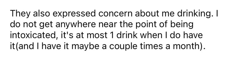 Hair - They also expressed concern about me drinking. I do not get anywhere near the point of being intoxicated, it's at most 1 drink when I do have it(and I have it maybe a couple times a month).
