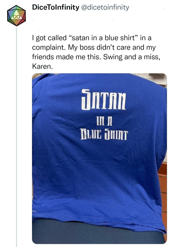 """Product - DiceTolnfinity @dicetoinfinity I got called """"satan in a blue shirt"""" in a complaint. My boss didn't care and my friends made me this. Swing and a miss, Karen. IATAN IN n DLUE ÕHINT"""