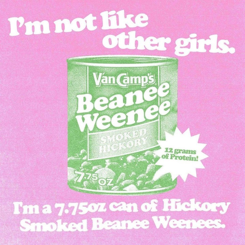 Font - Pm not like other girls. Van amps Beanee Weenee SMOKED HICKORY 12 grams of Protein! 77507 Im a 7.750z can of Hickory Smoked Beanee Weenees.