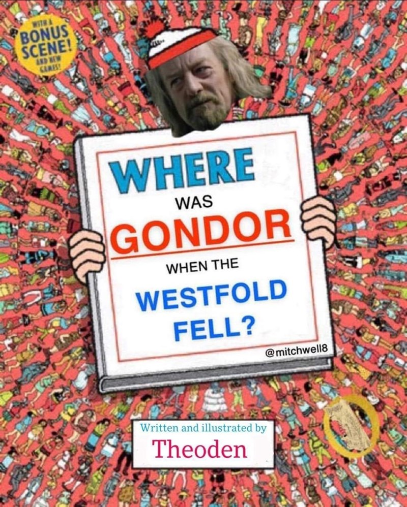 Hat - WITH& BONUS SCENE! GAMES! WHERE WAS GONDOR WHEN THE WESTFOLD FELL? @mitchwell8 Written and illustrated by Theoden