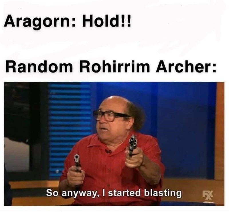 Glasses - Aragorn: Hold!! Random Rohirrim Archer: So anyway, I started blasting