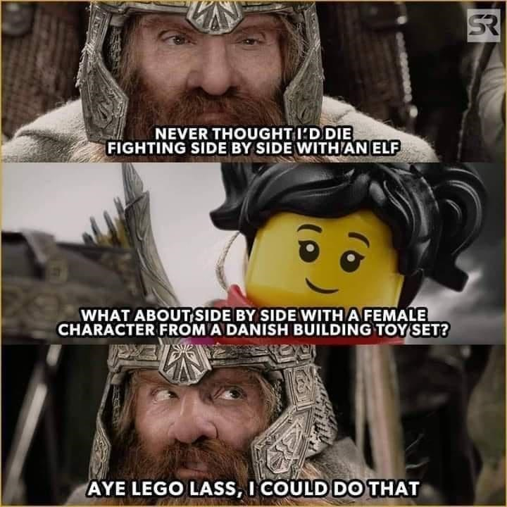 Forehead - SR NEVER THOUGHT I'D DIE FIGHTING SIDE BY SIDE WITH AN ELF WHAT ABOUT SIDE BY SIDE WITH A FEMALE CHARACTER FROM A DANISH BUILDING TOY SET? AYE LEGO LASS, I COULD DO THAT