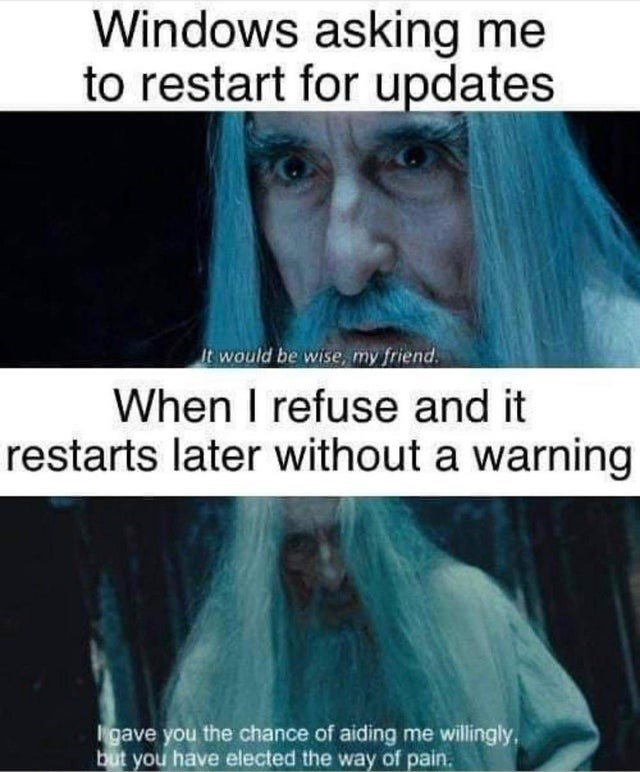 Forehead - Windows asking me to restart for updates It would be wise, my friend. When I refuse and it restarts later without a warning gave you the chance of aiding me willingly, but you have elected the way of pain.