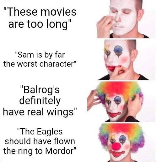 """Hair - """"These movies are too long"""" """"Sam is by far the worst character"""" """"Balrog's definitely have real wings"""" """"The Eagles should have flown the ring to Mordor"""""""