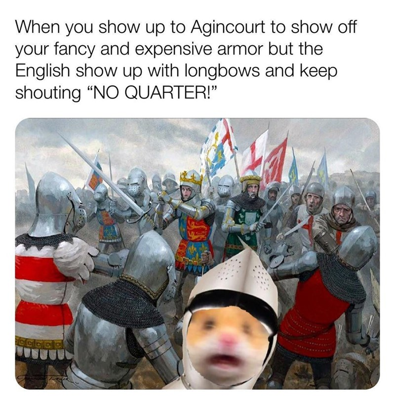 """Product - When you show up to Agincourt to show off your fancy and expensive armor but the English show up with longbows and keep shouting """"NO QUARTER!"""""""