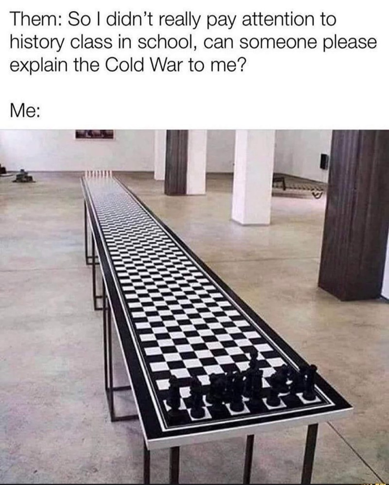 Light - Them: So I didn't really pay attention to history class in school, can someone please explain the Cold War to me? Me: