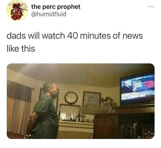 Product - the perc prophet @humidfluid dads will watch 40 minutes of news like this
