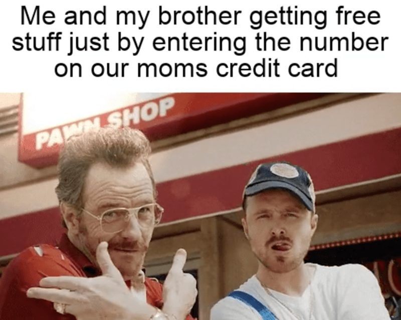Forehead - Me and my brother getting free stuff just by entering the number on our moms credit card PAWN SHOP