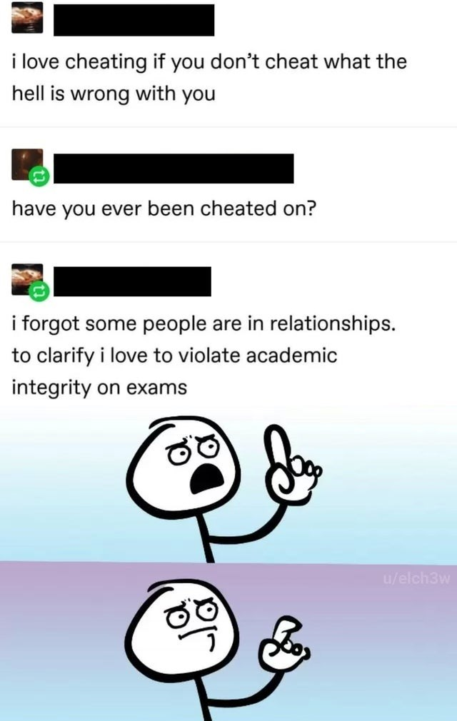 Product - i love cheating if you don't cheat what the hell is wrong with you have you ever been cheated on? i forgot some people are in relationships. to clarify i love to violate academic integrity on exams u/elch3w