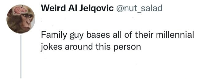 Font - Weird Al Jelqovic @nut_salad Family guy bases all of their millennial jokes around this person