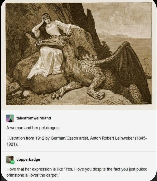 """Photograph - talesfromweirdland A woman and her pet dragon. Illustration from 1912 by German/Czech artist, Anton Robert Leinweber (1845- 1921). copperbadge I love that her expression is like """"Yes, I love you despite the fact you just puked brimstone all over the carpet."""""""