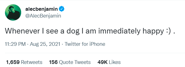 Font - alecbenjamin O @AlecBenjamin Whenever I see a dog I am immediately happy :) . 11:29 PM - Aug 25, 2021 - Twitter for iPhone 1,659 Retweets 156 Quote Tweets 49K Likes