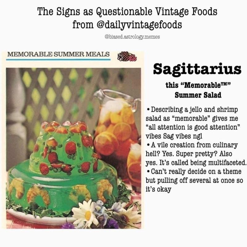 """Food - The Signs as Questionable Vintage Foods from @dailyvintagefoods @biased.astrology.memes MEMORABLE SUMMER MEALS Sagittarius this """"MemorableTM"""" Summer Salad • Describing a jello and shrimp salad as """"memorable"""" gives me """"all attention is good attention"""" vibes Sag vibes ngl • A vile creation from culinary hell? Yes. Super pretty? Also yes. It's called being multifaceted. Can't really decide on a theme but pulling off several at once so it's okay"""