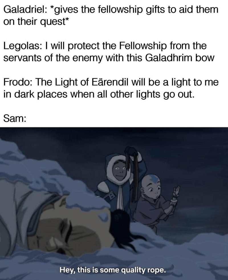 World - Galadriel: *gives the fellowship gifts to aid them on their quest* Legolas: I will protect the Fellowship from the servants of the enemy with this Galadhrim bow Frodo: The Light of Eärendil will be a light to me in dark places when all other lights go out. Sam: Hey, this is some quality rope.