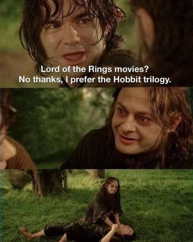Hair - Lord of the Rings movies? No thanks, I prefer the Hobbit trilogy.