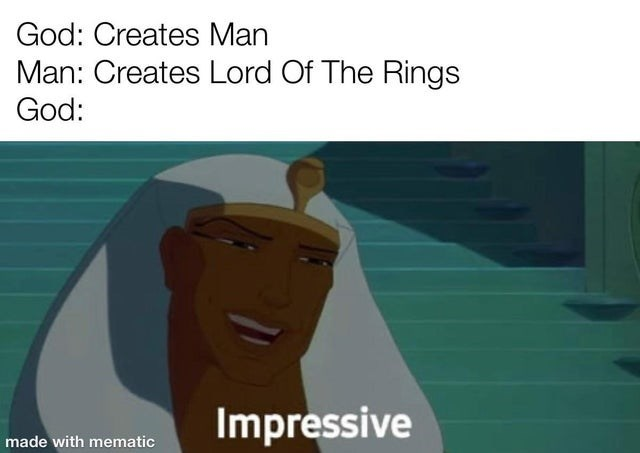 Gesture - God: Creates Man Man: Creates Lord Of The Rings God: Impressive made with mematic