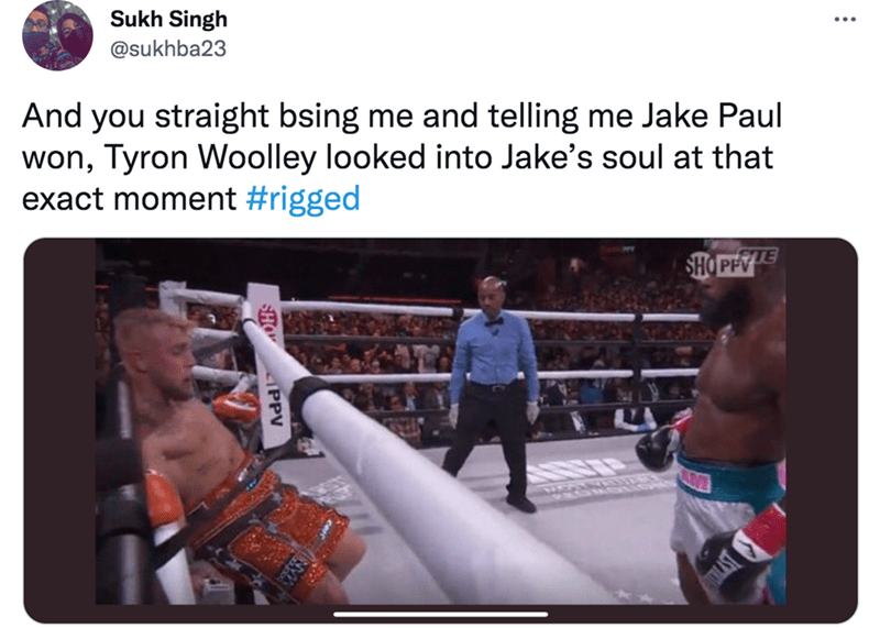 Gesture - Sukh Singh @sukhba23 And you straight bsing me and telling me Jake Paul won, Tyron Woolley looked into Jake's soul at that exact moment #rigged SHO PFE SHO PPV