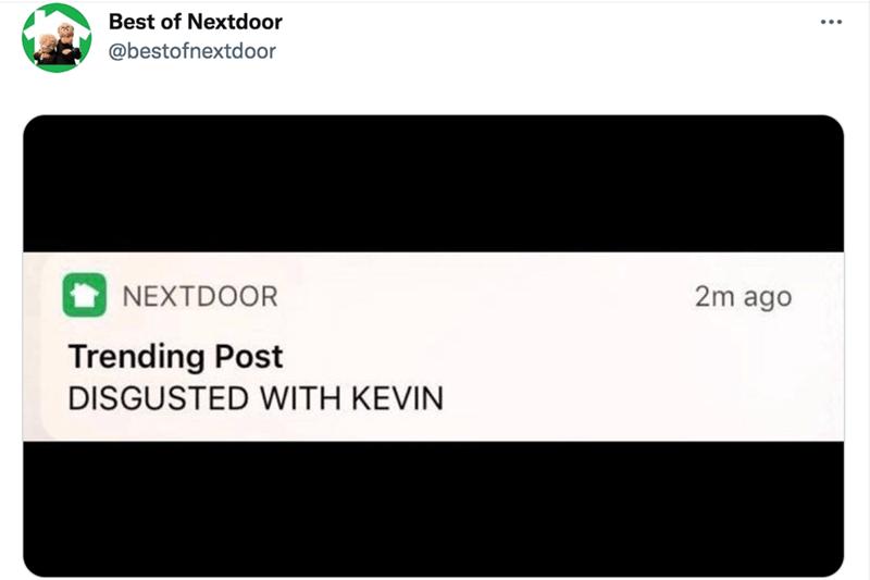 Product - Best of Nextdoor @bestofnextdoor NEXTDOOR 2m ago Trending Post DISGUSTED WITH KEVIN