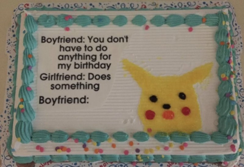 Cake decorating - Boyfriend: You don't have to do anything for my birthday Girlfriend: Does something Boyfriend: