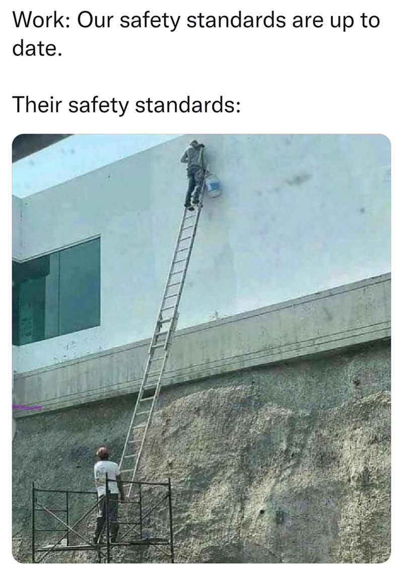 Building - Work: Our safety standards are up to date. Their safety standards: