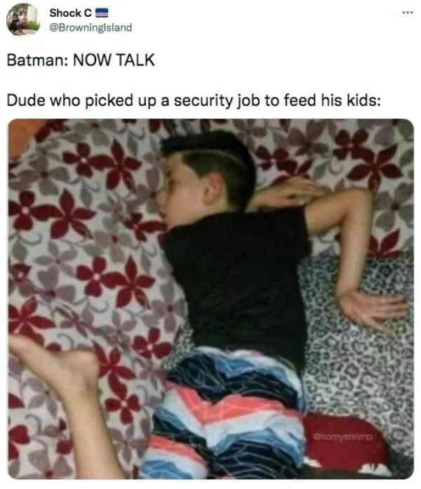 Product - Shock C ... @Browninglsland Batman: NOW TALK Dude who picked up a security job to feed his kids: ahomyshrimp