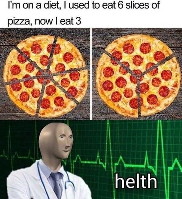 Food - I'm on a diet, I used to eat 6 slices of pizza, now I eat 3 helth