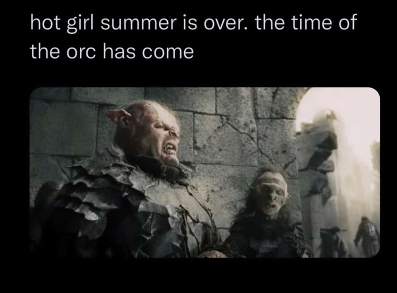 Organism - hot girl summer is over. the time of the orc has come