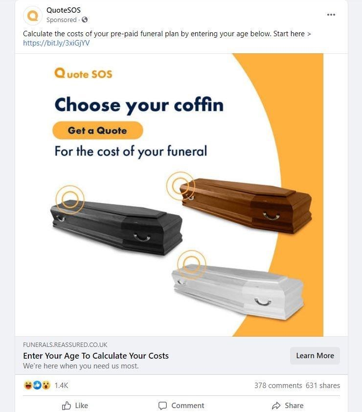 Product - QuoteSOS ... Sponsored Calculate the costs of your pre-paid funeral plan by entering your age below. Start here > https://bit.ly/3XIGJYV Quote SOS Choose your coffin Get a Quote For the cost of your funeral FUNERALS.REASSURED.CO.UK Enter Your Age To Calculate Your Costs We're here when you need us most. Learn More 1.4K 378 comments 631 shares O Like Comment A Share