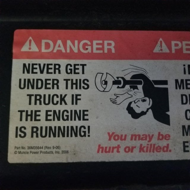 Motor vehicle - ADANGER APE NEVER GET UNDER THIS TRUCK IF THE ENGINE IS RUNNING! il ME DI You may be hurt or killed. E Part No. 36M35644 (Rev. 9-06) © Muncie Power Products, Inc. 2006