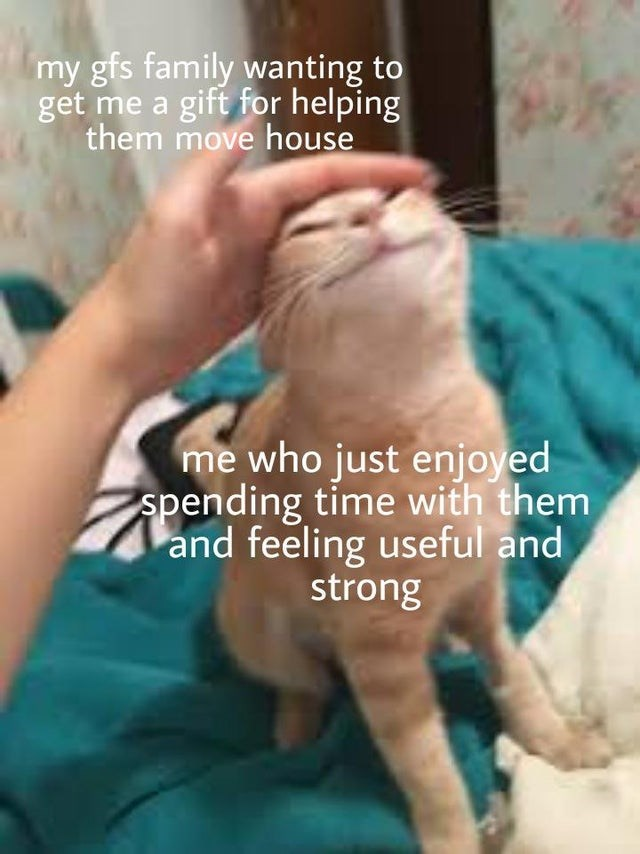 Joint - my gfs family wanting to get me a gift for helping them move house me who just enjoyed spending time with them and feeling useful and strong