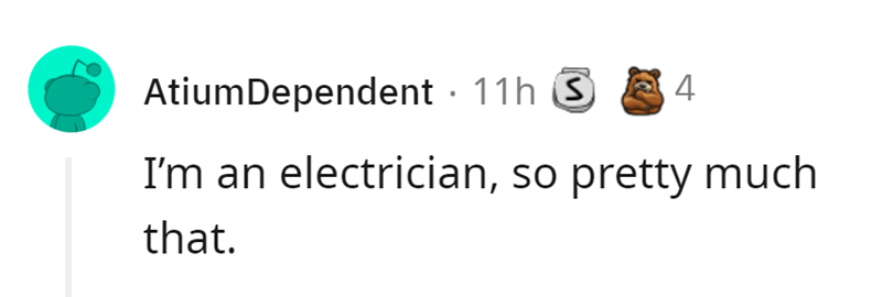 Gesture - AtiumDependent · 11h S 4 I'm an electrician, so pretty much that.