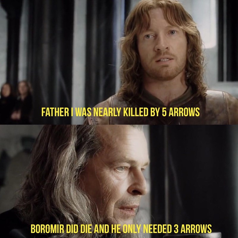 Forehead - FATHER I WAS NEARLY KILLED BY 5 ARROWS BOROMIR DID DIE AND HE ONLY NEEDED 3 ARROWS