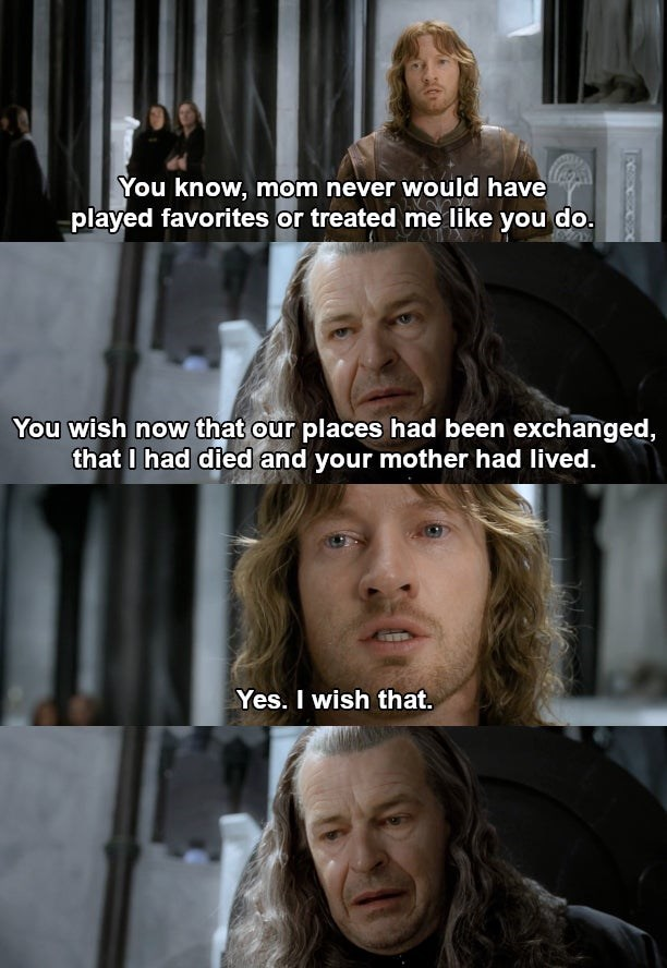 Hair - You know, mom never would have played favorites or treated me like you do. You wish now that our places had been exchanged, that I had died and your mother had lived. Yes. I wish that.
