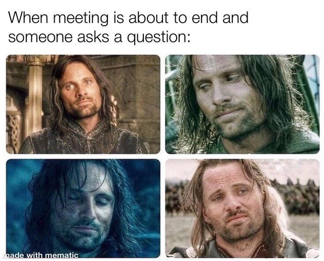 Hair - When meeting is about to end and someone asks a question: made with mematic