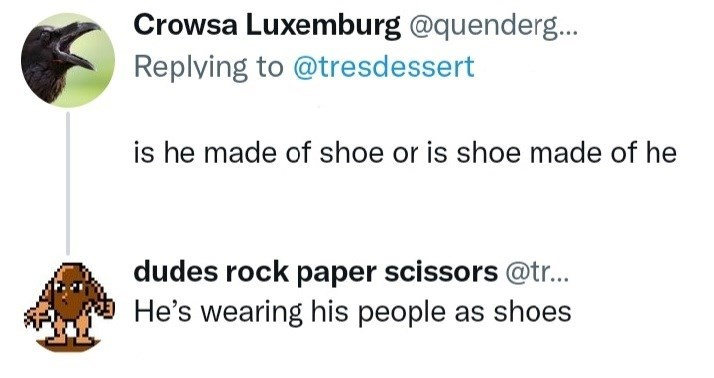 Plant - Crowsa Luxemburg @quenderg.. Replying to @tresdessert is he made of shoe or is shoe made of he dudes rock paper scissors @tr... He's wearing his people as shoes