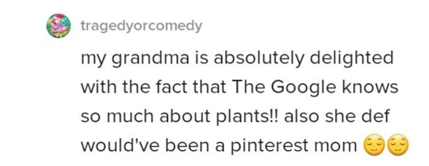 Human body - tragedyorcomedy my grandma is absolutely delighted with the fact that The Google knows so much about plants!! also she def would've been a pinterest mom