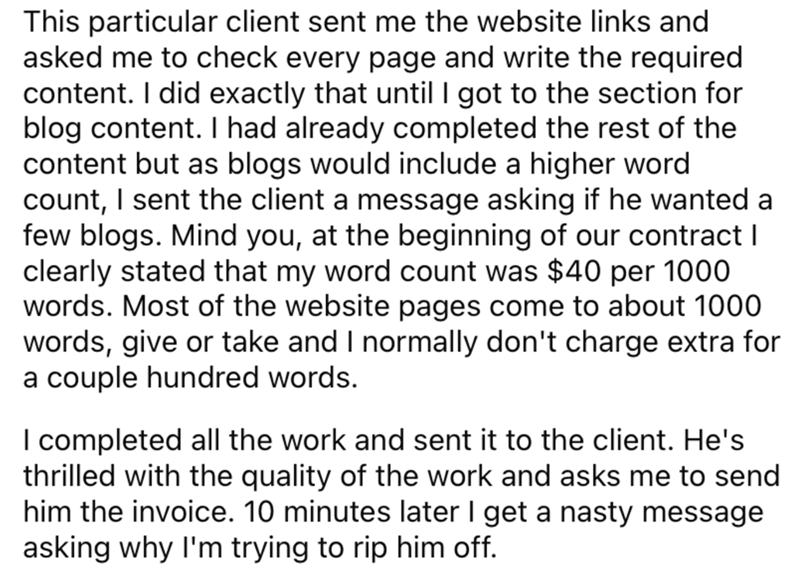 Font - This particular client sent me the website links and asked me to check every page and write the required content. I did exactly that until I got to the section for blog content. I had already completed the rest of the content but as blogs would include a higher word count, I sent the client a message asking if he wanted a few blogs. Mind you, at the beginning of our contract I clearly stated that my word count was $40 per 1000 words. Most of the website pages come to about 1000 words, giv