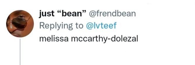 "Human body - just ""bean"" @frendbean Replying to @lvteef melissa mccarthy-dolezal"