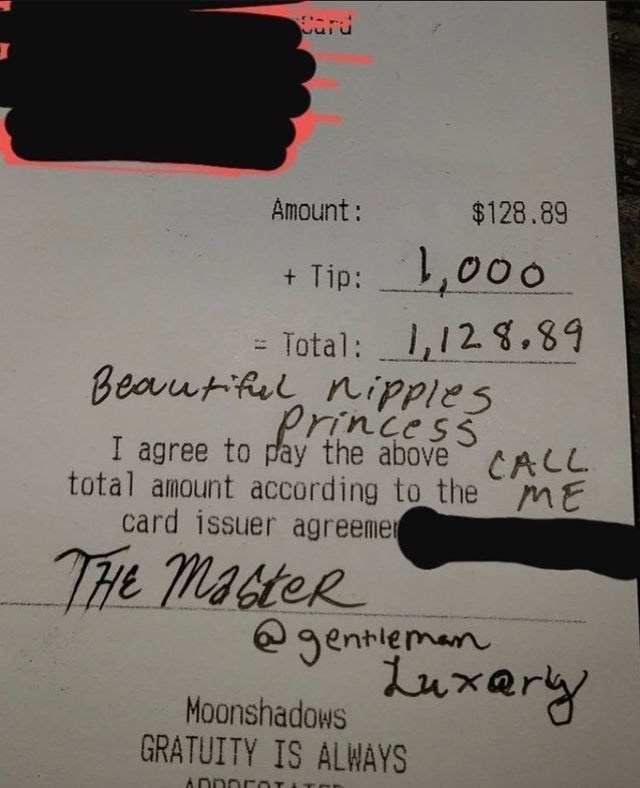 Font - Card Amount: $128.89 + Tip:1,000 = Total: 1,12 8.89 Beautiful nipples Princess I agree to pay the above CAL total amount according to the ME card issuer agreemer THE MAGHER @gentleman Lux@ry Moonshadows GRATUITY IS ALWAYS