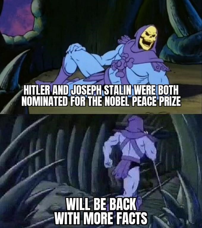 Cartoon - HITLER AND JOSEPH STALIN WERE BOTH NOMINATED FOR THE NOBEL PEACE PRIZE WILL BE BACK WITH MORE FACTS