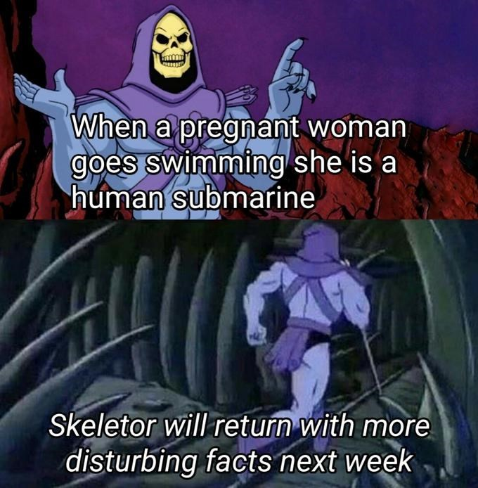 Cartoon - When a pregnant woman goes swimming she is a human submarine Skeletor will return with more disturbing facts next week