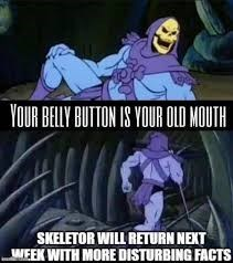 Cartoon - YOUR BELLY BUTTON IS YOUR OLD MOUTH SKELETOR WILL RETURN NEXT WEEK WITH MORE DISTURBING FACTS