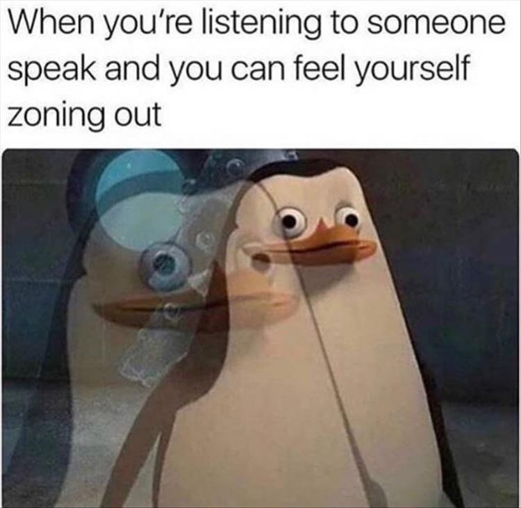 Font - When you're listening to someone speak and you can feel yourself zoning out
