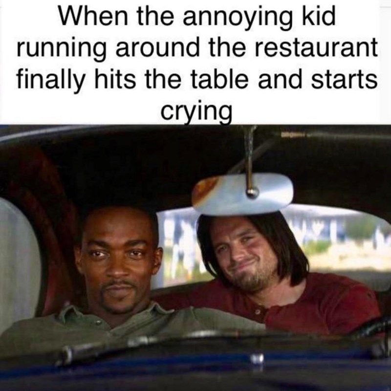 Human - When the annoying kid running around the restaurant finally hits the table and starts crying