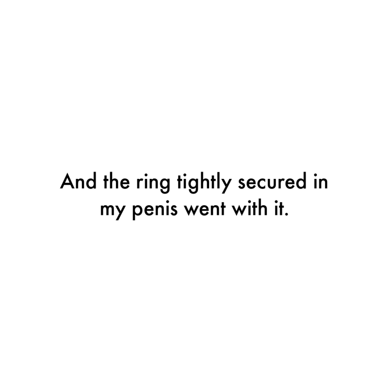 Font - And the ring tightly secured in my penis went with it.