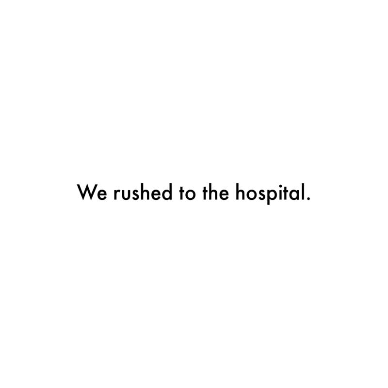 Font - We rushed to the hospital.